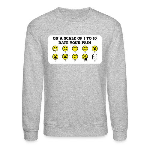 Rate Your Pain Crew Neck - Crewneck Sweatshirt