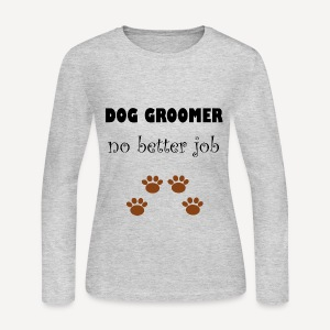Dog Groomer Job - Women's Long Sleeve Jersey T-Shirt