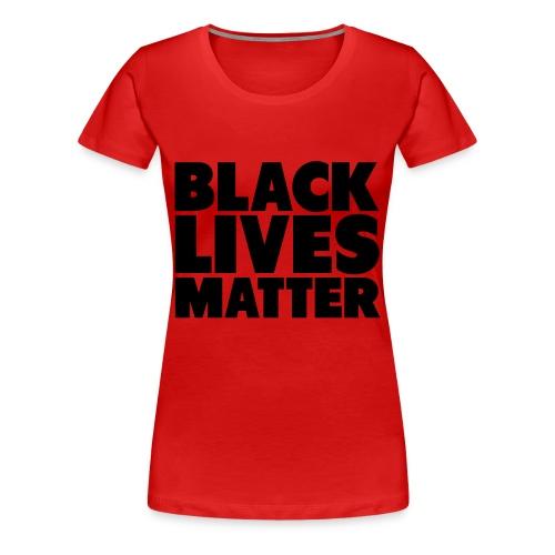 Black Lives Matter T - Womens - Women's Premium T-Shirt