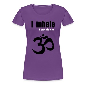 Inhale, Exhale too. - Women's Premium T-Shirt
