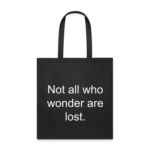 Not all who wonder are lost - Tote Bag