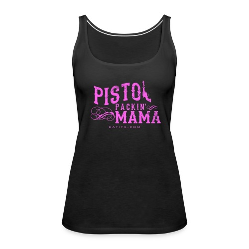 Pistol Packin' Mama - Women's Premium Tank Top