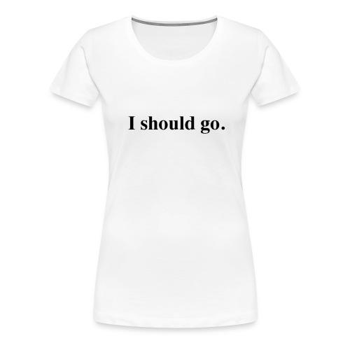 Mass Effect Women's Tee I should go. - Women's Premium T-Shirt