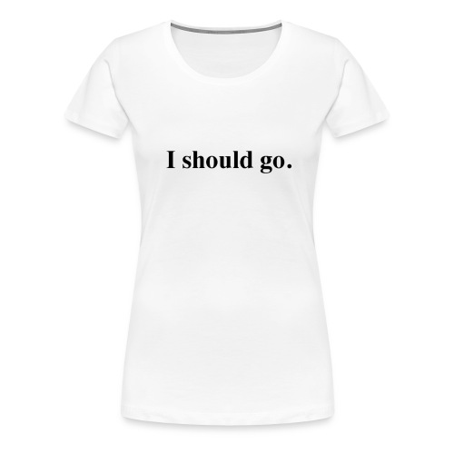 Mass Effect Women's Tee I should go. - Women's Premium T-Shirt