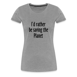 Saving The Planet T-Shirt (Women Gray&Black) - Women's Premium T-Shirt