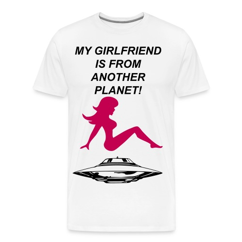 My Girlfriend is from Another Planet! - Men's Premium T-Shirt