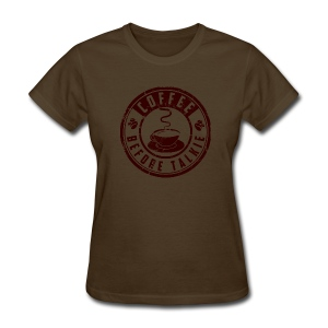 Coffee Before Talkie - Women's T-Shirt