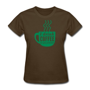 I Drink Coffee For Your Protection - Women's T-Shirt