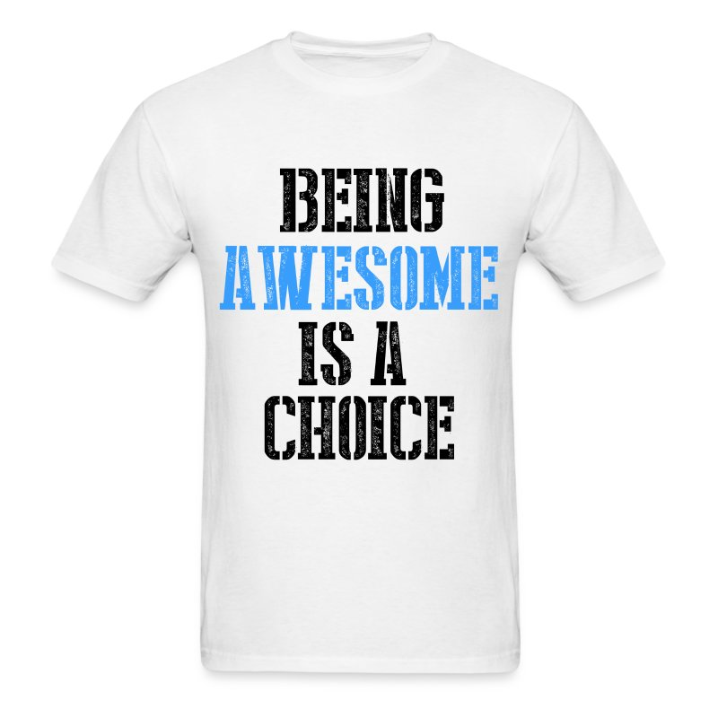 Being Awesome is a CHOICE (About it Blue) - Men's T-Shirt