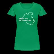 T-Shirts ~ Women's Premium T-Shirt ~ Meet Me In Temecula - Ladies