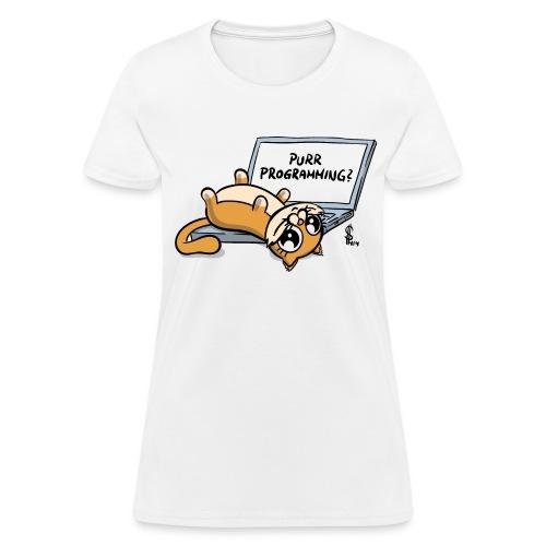 Purr programming (flat print) for human females - Women's T-Shirt