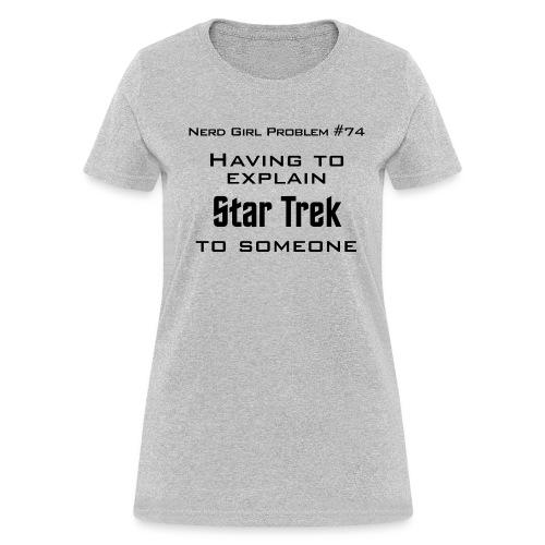 Nerd Girl Problem #74 - Having to explain Star Trek to someone - Women's T-Shirt