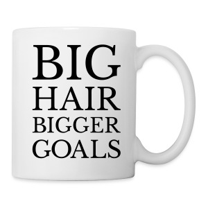 Big hair BIGGER Goals - Coffee/Tea Mug