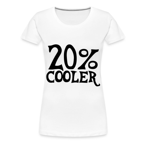 20% cooler - Women's Premium T-Shirt