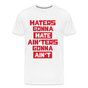 """Haters Gonna Hate Ainters Gonna Aint """"The Interv - Men's Premium T-Shirt"""