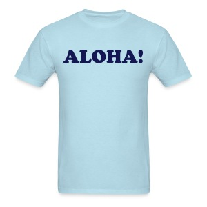 ALOHA! Aloha in the Hawaiian language means affection, peace, compassion and mercy. - Men's T-Shirt