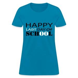 Happy Last Day of School - Women's T-Shirt