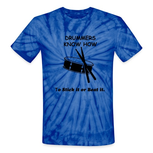 Drummers Know how to stick it or Beat it Tee - Unisex Tie Dye T-Shirt