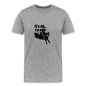 Its OK ..I am with the band - Men's Premium T-Shirt