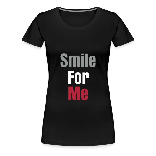 Smile For Me T-Shirt - Women's Premium T-Shirt