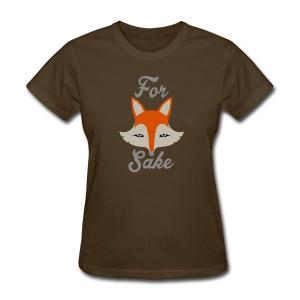 For Fox Sake - Women's T-Shirt