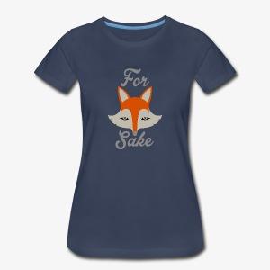 For Fox Sake - Women's Premium T-Shirt