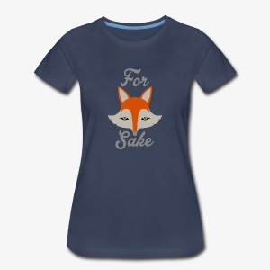 For Fox Sake - Women's Premium T-Shirt