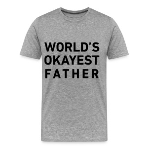 World's Okayest Father - Men's Premium T-Shirt