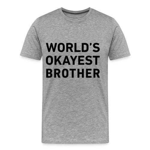 World's Okayest Brother - Men's Premium T-Shirt