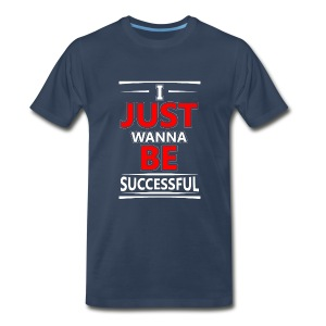 Mens I Just Wanna Be Successful (Extended Sizes) T-Shirt - Men's Premium T-Shirt