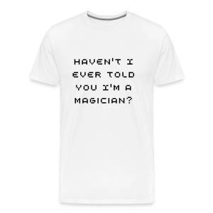 Haven't I Ever Told You... Shirt - Men's Premium T-Shirt