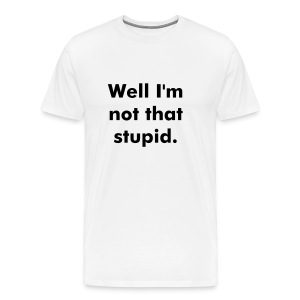 I'm not that stupid T-Shirt - Men's Premium T-Shirt