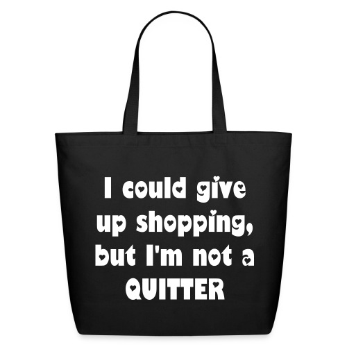 I could give up shopping - white on black - Eco-Friendly Cotton Tote