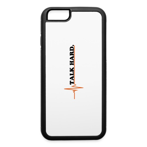 Talk Hard Iphone case - iPhone 6/6s Rubber Case