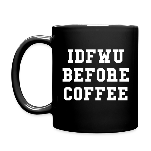IDFWU Before Coffee Mug - Full Color Mug