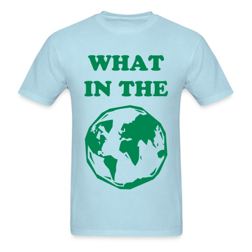 What In The World T-Shirt - Men's T-Shirt