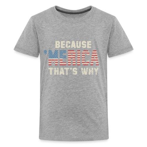 Because 'Merica - Men's Tee - Kids' Premium T-Shirt