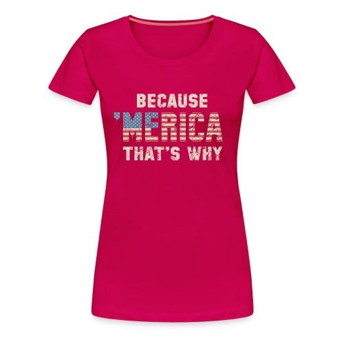 Because 'Merica - Women's Tee - Women's Premium T-Shirt