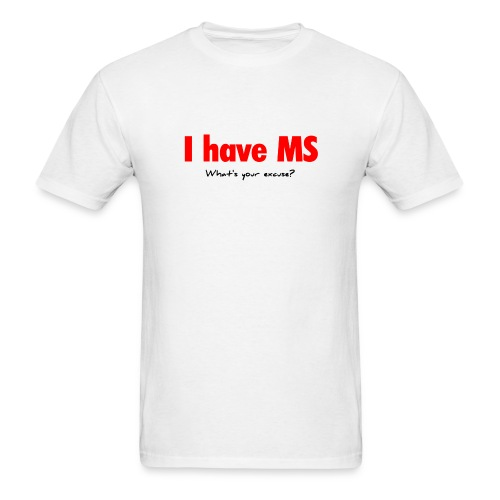I have MS - Men's T-Shirt