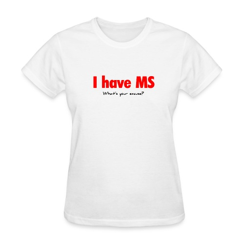 I have MS - Women's T-Shirt