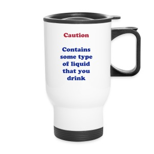 Caution. Contains some type of liquid that you drink - Travel Mug