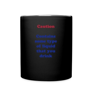 Caution Contains some type of fluid that you will drink - Full Color Mug