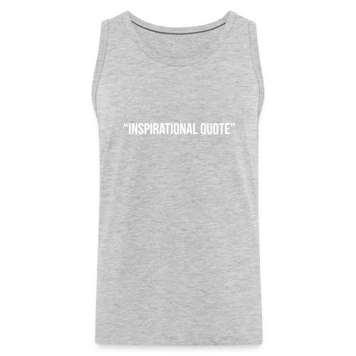Inspirational Quote - Men's Premium Tank