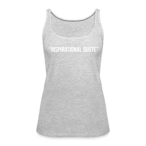 Inspirational Quote - Women's Premium Tank Top