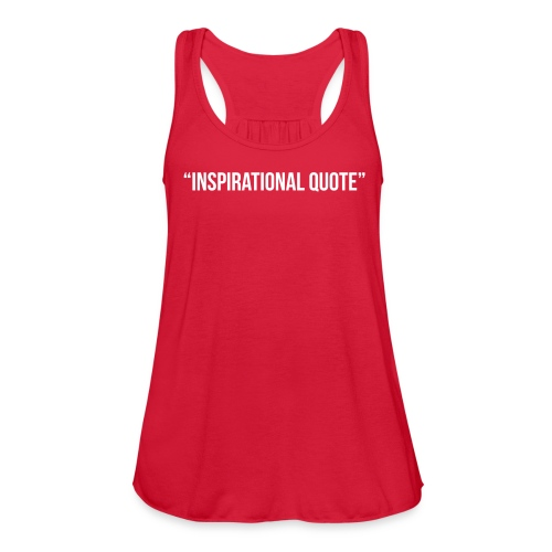 Inspirational Quote - Women's Flowy Tank Top by Bella