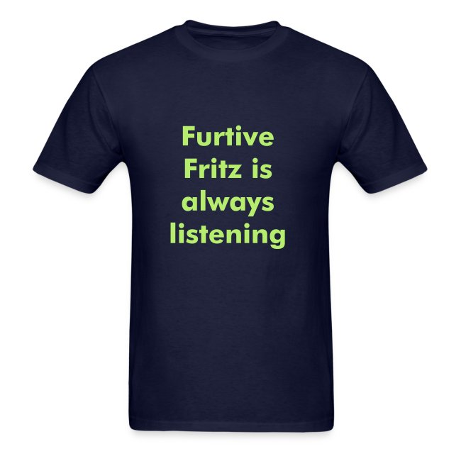 UK: 'Furtive Fritz is always listening' tee