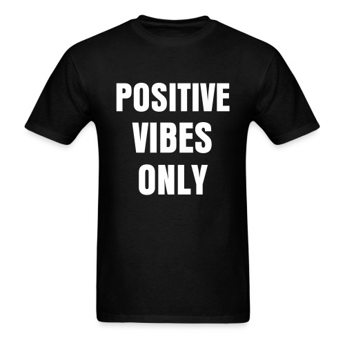 positive vibes only tshirt - Men's T-Shirt