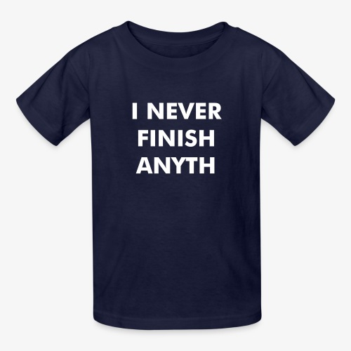 I Never Finish Anyth - Kids' T-Shirt