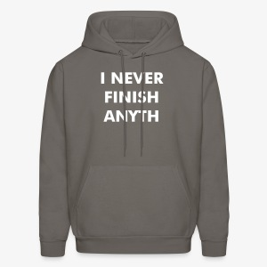I Never Finish Anyth - Men's Hoodie
