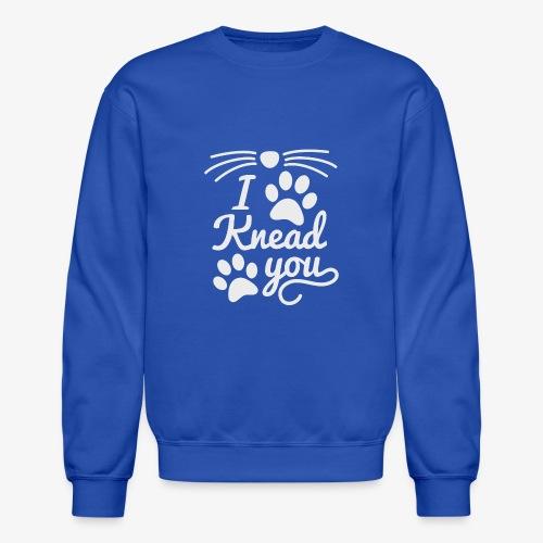 I Knead You - Crewneck Sweatshirt